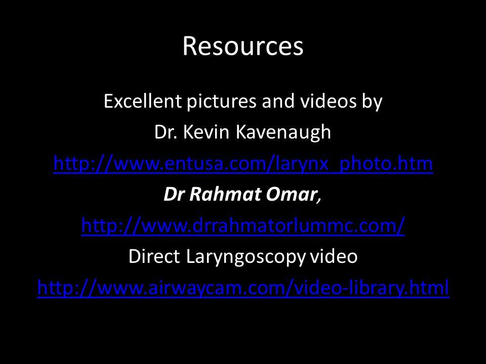 Resources Excellent pictures and videos by Dr. Kevin Kavenaugh http://www.entusa.com/larynx_photo.htm Dr Rahmat Omar, http://www.drrahmatorlummc.com/