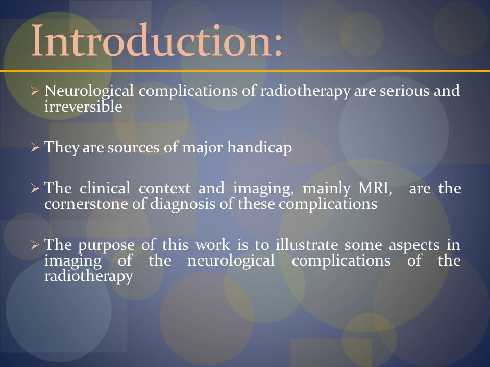 Introduction:  Neurological complications of radiotherapy are serious and irreversible  They are sources of major handicap  The clinical context and imaging, mainly MRI, are the cornerstone of diagnosis of these complications  The purpose of this work is to illustrate some aspects in imaging of the neurological complications of the radiotherapy