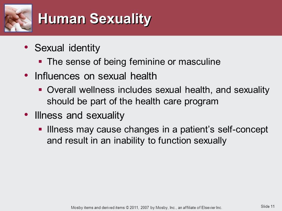 Slide 11 Mosby items and derived items © 2011, 2007 by Mosby, Inc., an affiliate of Elsevier Inc. Human Sexuality Sexual identity  The sense of being
