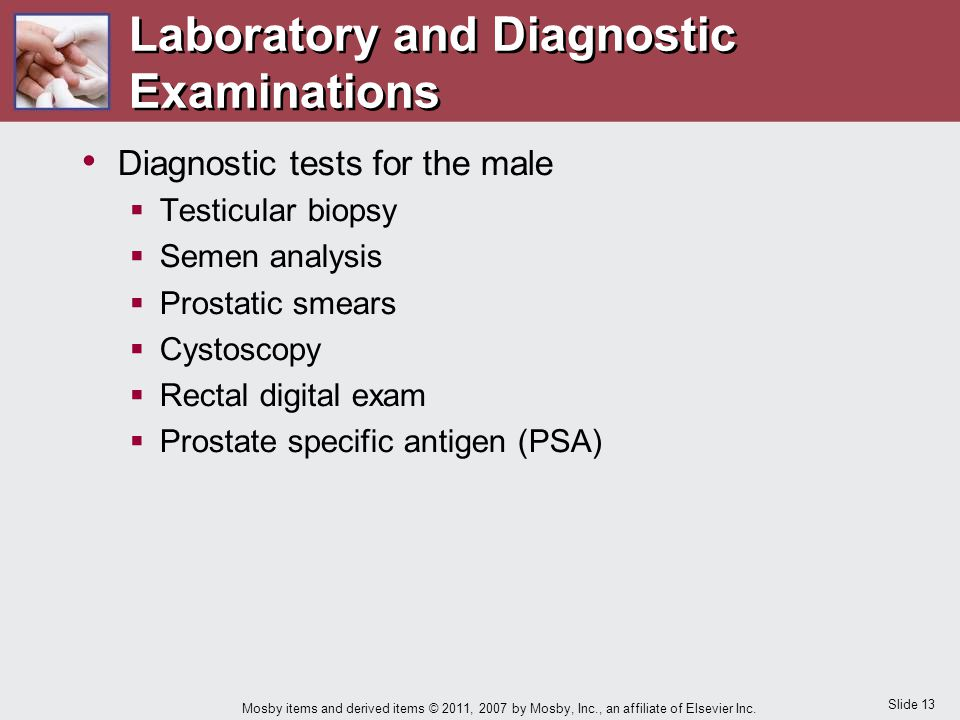 Slide 13 Mosby items and derived items © 2011, 2007 by Mosby, Inc., an affiliate of Elsevier Inc. Laboratory and Diagnostic Examinations Diagnostic te
