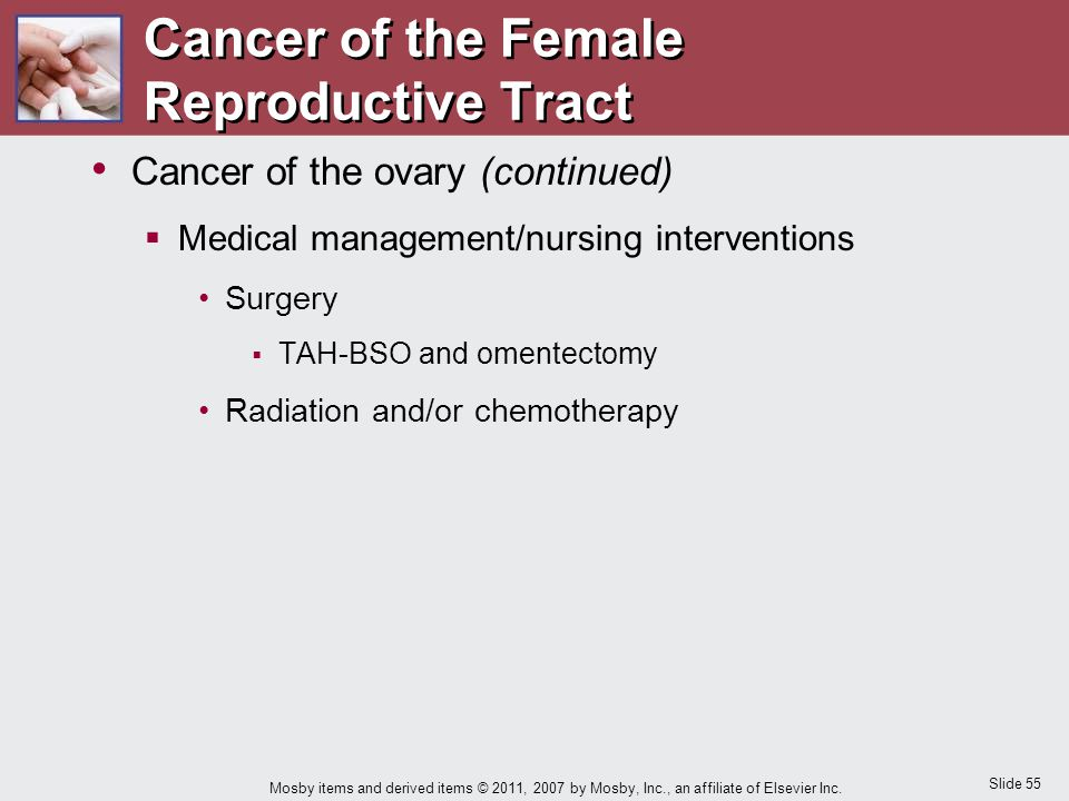 Slide 55 Mosby items and derived items © 2011, 2007 by Mosby, Inc., an affiliate of Elsevier Inc. Cancer of the ovary (continued)  Medical management