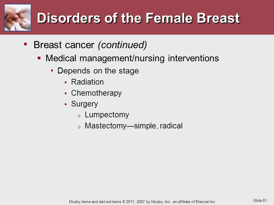 Slide 61 Mosby items and derived items © 2011, 2007 by Mosby, Inc., an affiliate of Elsevier Inc. Disorders of the Female Breast Breast cancer (contin
