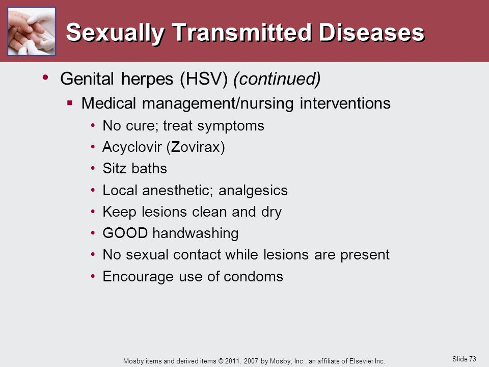 Slide 73 Mosby items and derived items © 2011, 2007 by Mosby, Inc., an affiliate of Elsevier Inc. Sexually Transmitted Diseases Genital herpes (HSV) (
