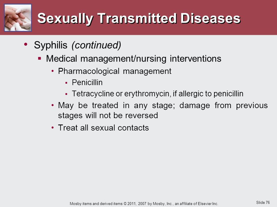 Slide 76 Mosby items and derived items © 2011, 2007 by Mosby, Inc., an affiliate of Elsevier Inc. Sexually Transmitted Diseases Syphilis (continued) 