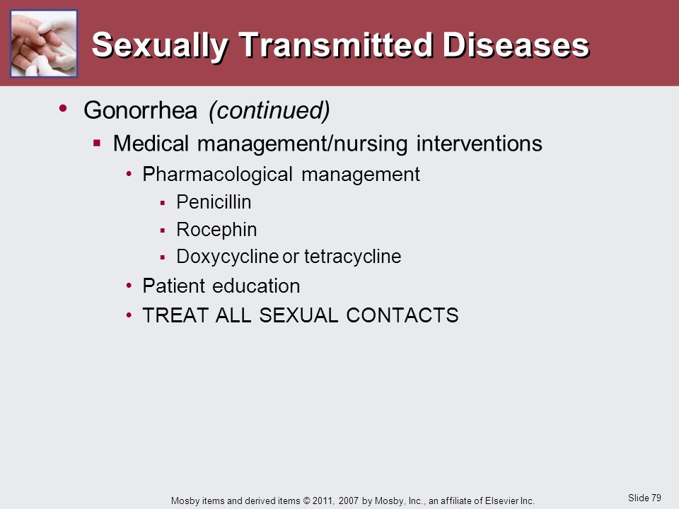 Slide 79 Mosby items and derived items © 2011, 2007 by Mosby, Inc., an affiliate of Elsevier Inc. Sexually Transmitted Diseases Gonorrhea (continued)