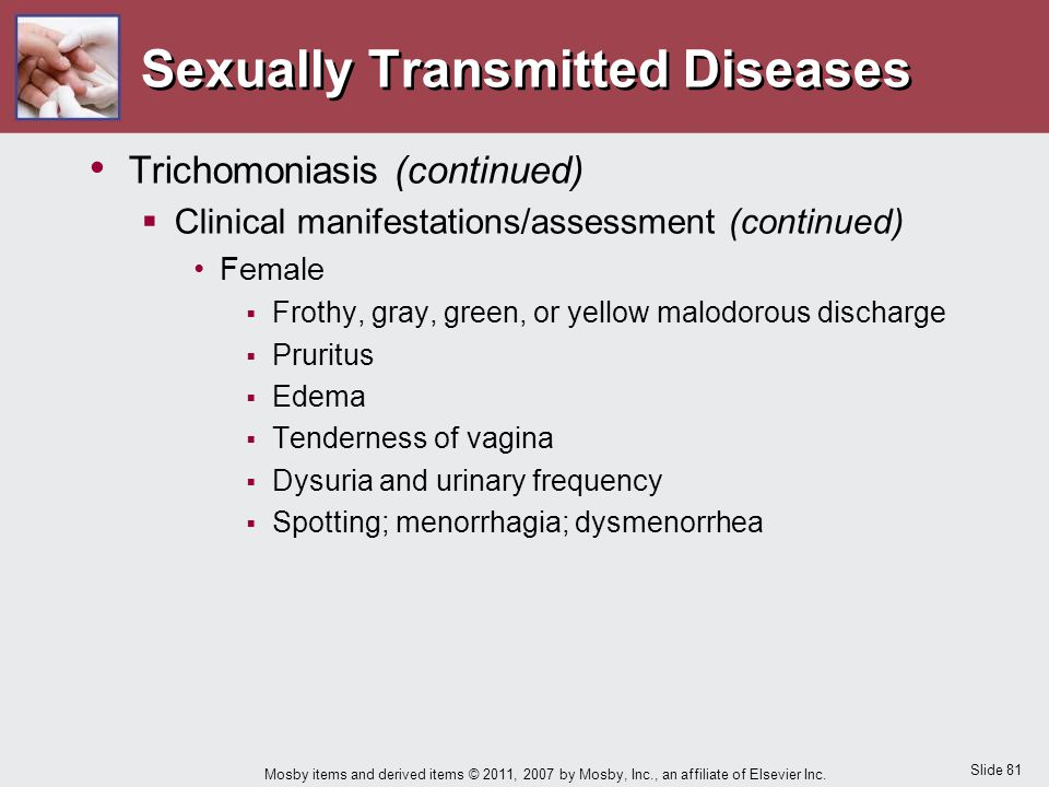 Slide 81 Mosby items and derived items © 2011, 2007 by Mosby, Inc., an affiliate of Elsevier Inc. Sexually Transmitted Diseases Trichomoniasis (contin