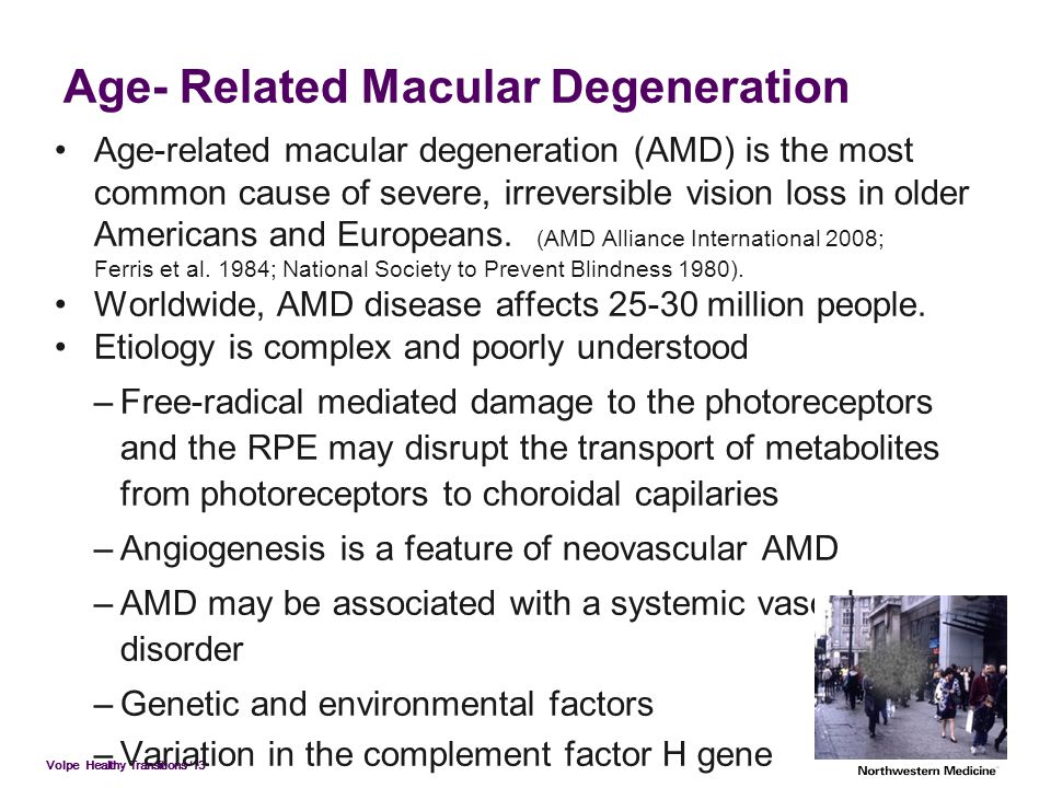 Volpe Healthy Transitions '13 Age- Related Macular Degeneration Age-related macular degeneration (AMD) is the most common cause of severe, irreversibl