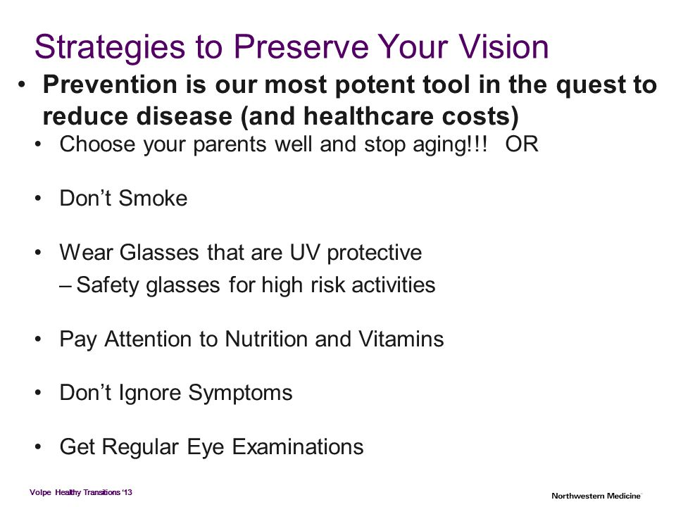 Volpe Healthy Transitions '13 Strategies to Preserve Your Vision Choose your parents well and stop aging!!! OR Don't Smoke Wear Glasses that are UV pr