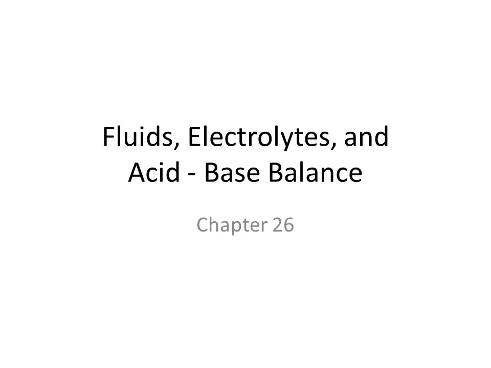 Fluids, Electrolytes, and Acid - Base Balance Chapter 26