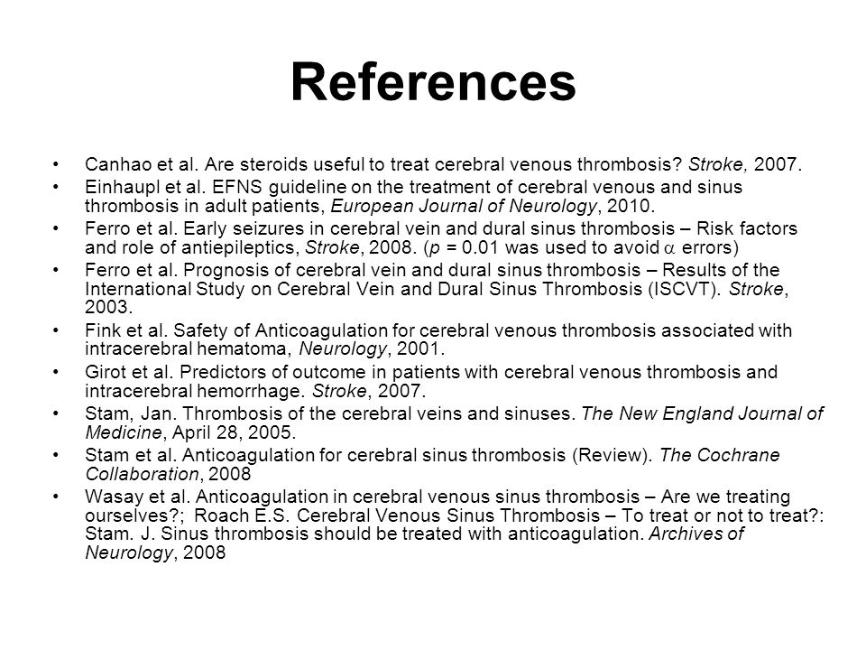 References Canhao et al.Are steroids useful to treat cerebral venous thrombosis.
