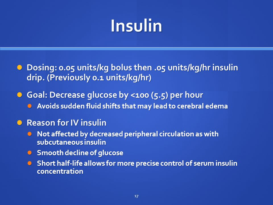 Insulin Dosing: 0.05 units/kg bolus then.05 units/kg/hr insulin drip.