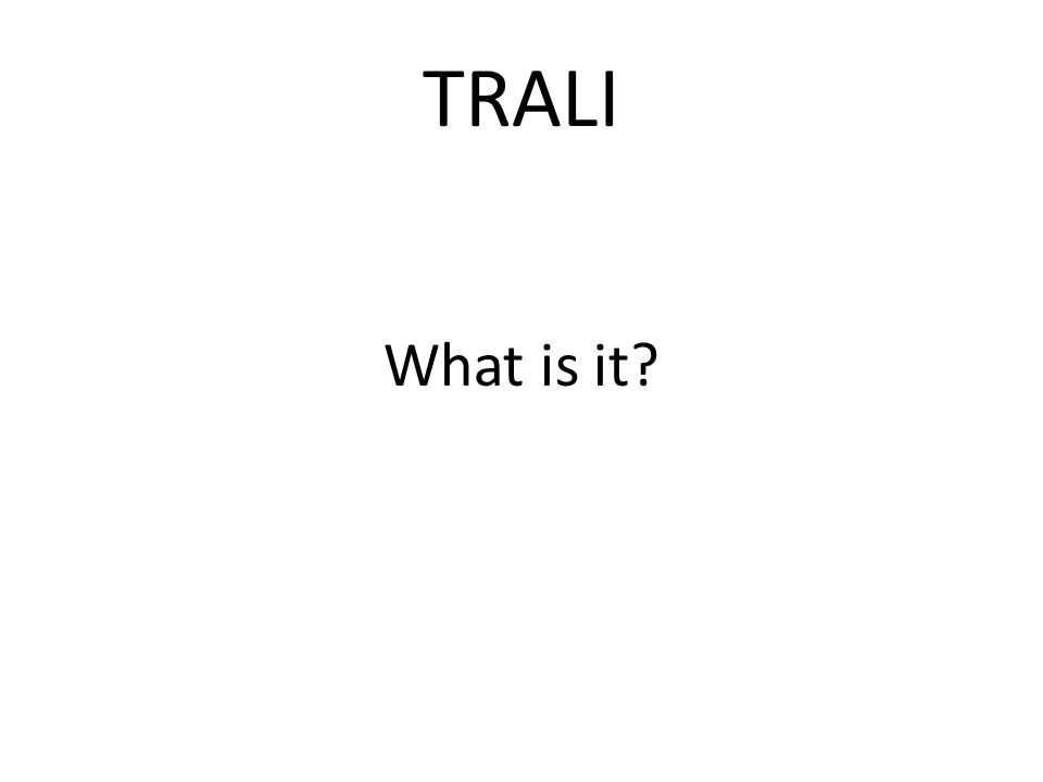 TRALI What is it