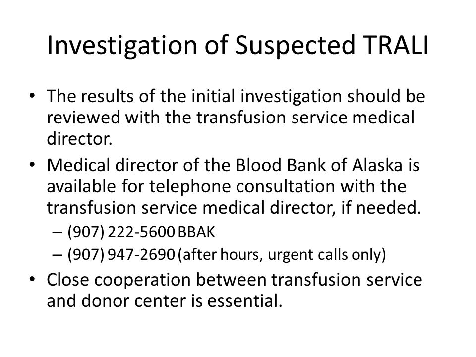 Investigation of Suspected TRALI The results of the initial investigation should be reviewed with the transfusion service medical director.