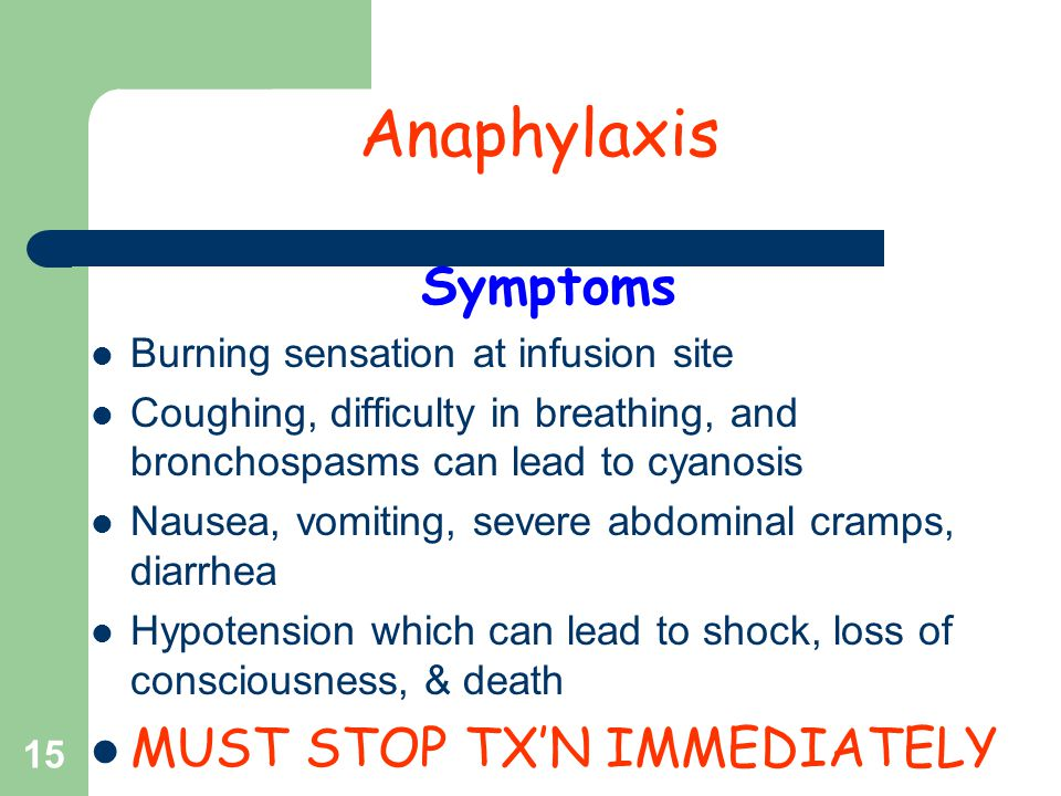 Symptoms Burning sensation at infusion site Coughing, difficulty in breathing, and bronchospasms can lead to cyanosis Nausea, vomiting, severe abdomin