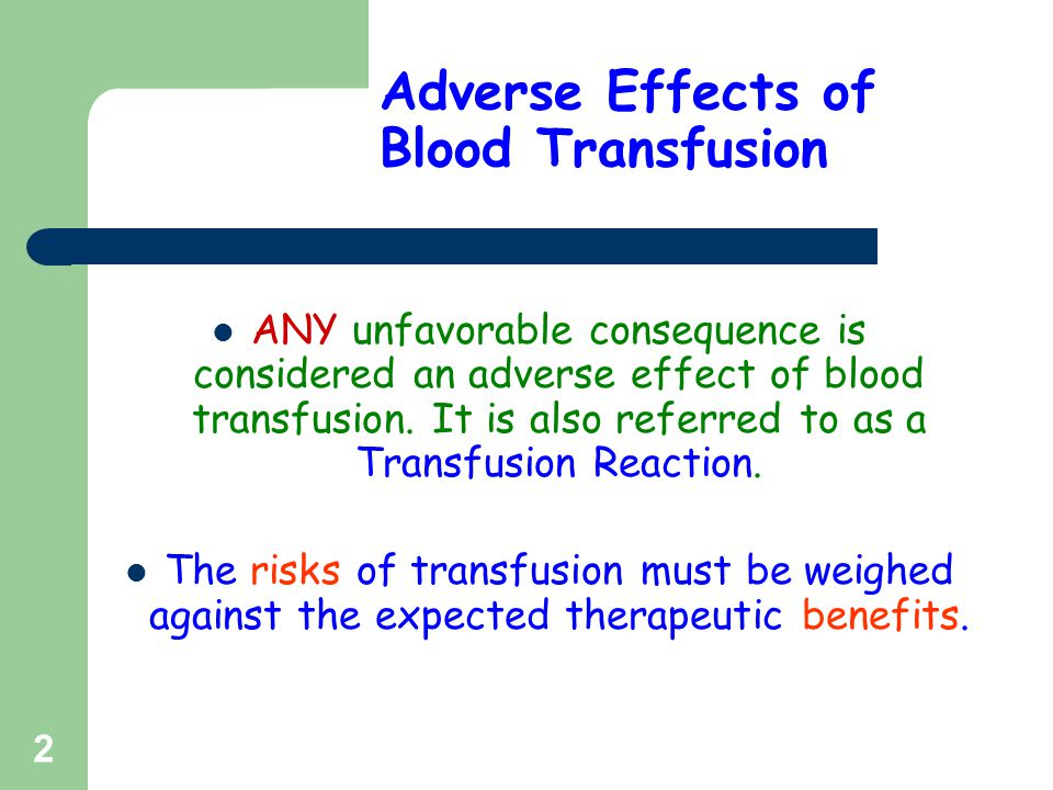 Adverse Effects of Blood Transfusion ANY unfavorable consequence is considered an adverse effect of blood transfusion. It is also referred to as a Tra