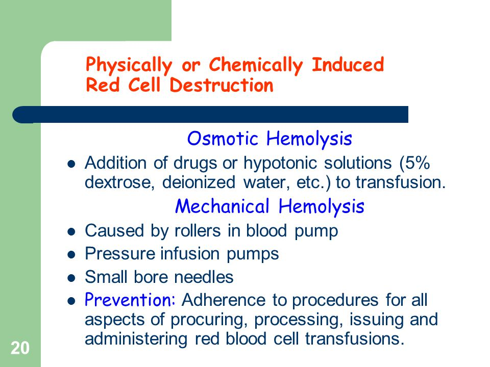 Physically or Chemically Induced Red Cell Destruction Osmotic Hemolysis Addition of drugs or hypotonic solutions (5% dextrose, deionized water, etc.)