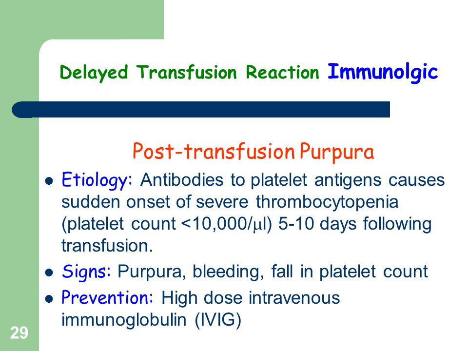 Delayed Transfusion Reaction Immunolgic Post-transfusion Purpura Etiology: Antibodies to platelet antigens causes sudden onset of severe thrombocytope