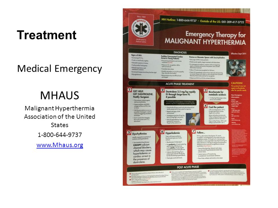 Treatment Medical Emergency MHAUS Malignant Hyperthermia Association of the United States 1-800-644-9737 www.Mhaus.org