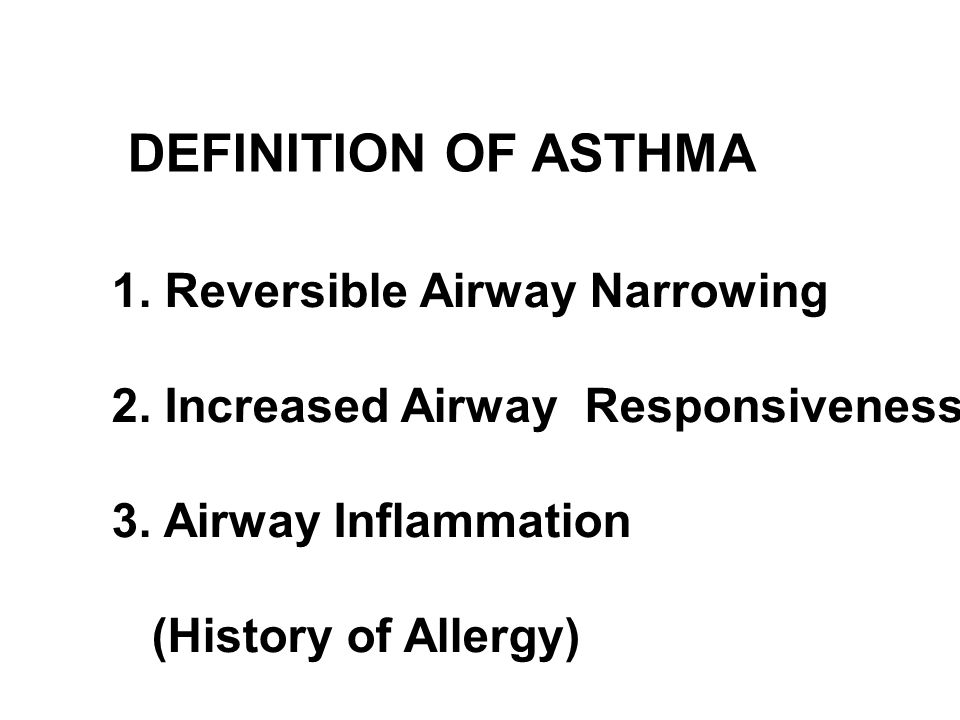 DEFINITION OF ASTHMA 1. Reversible Airway Narrowing 2.