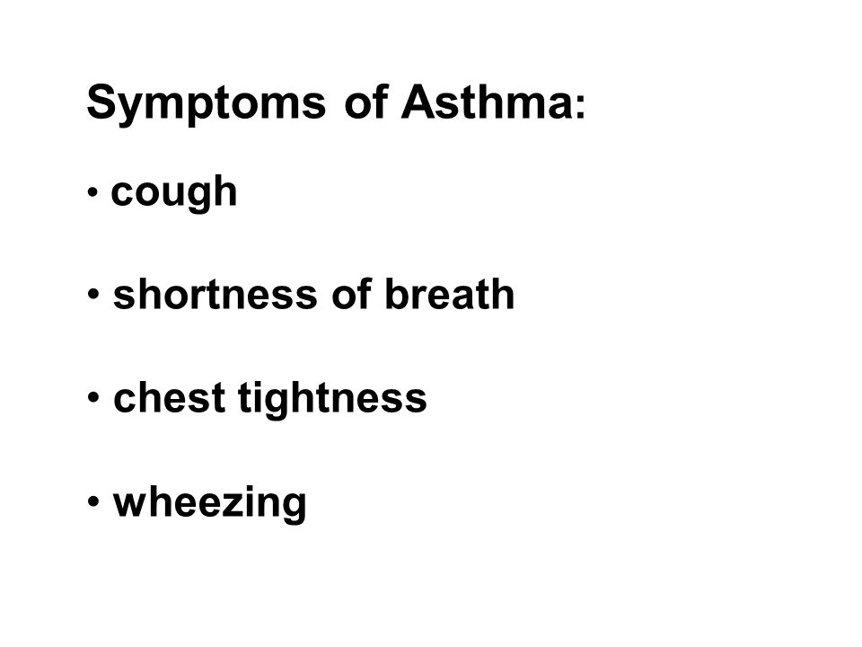 Symptoms of Asthma : cough shortness of breath chest tightness wheezing
