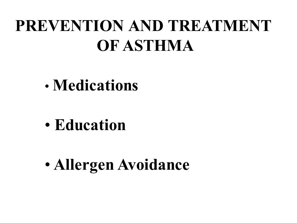 PREVENTION AND TREATMENT OF ASTHMA Medications Education Allergen Avoidance