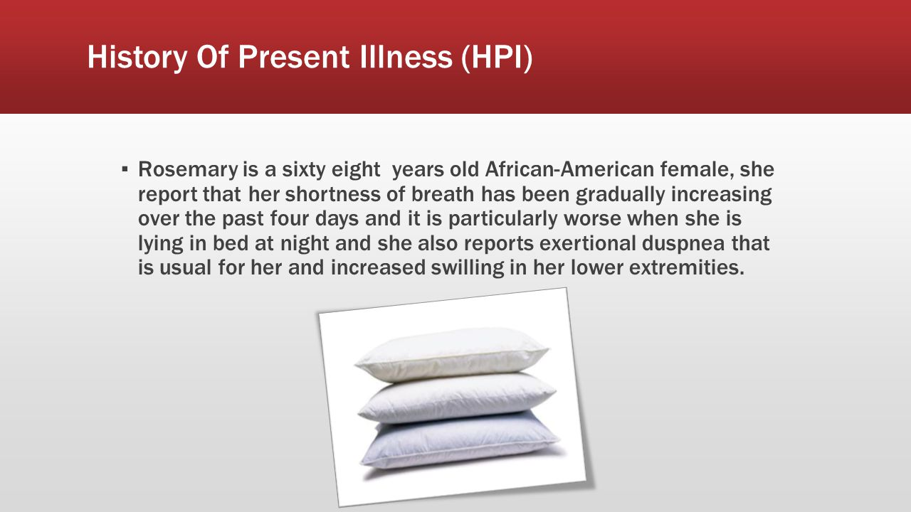 History Of Present Illness (HPI) ▪ Rosemary is a sixty eight years old African-American female, she report that her shortness of breath has been gradu