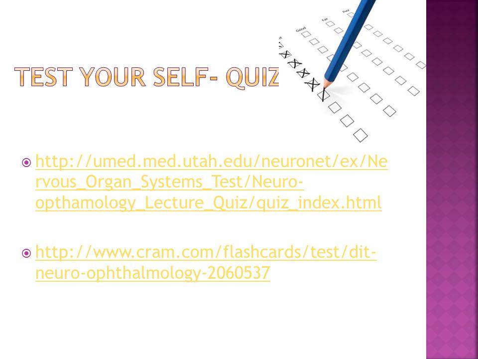  http://umed.med.utah.edu/neuronet/ex/Ne rvous_Organ_Systems_Test/Neuro- opthamology_Lecture_Quiz/quiz_index.html http://umed.med.utah.edu/neuronet/ex/Ne rvous_Organ_Systems_Test/Neuro- opthamology_Lecture_Quiz/quiz_index.html  http://www.cram.com/flashcards/test/dit- neuro-ophthalmology-2060537 http://www.cram.com/flashcards/test/dit- neuro-ophthalmology-2060537