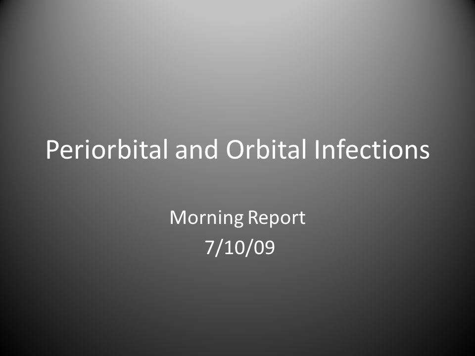 Periorbital and Orbital Infections Morning Report 7/10/09