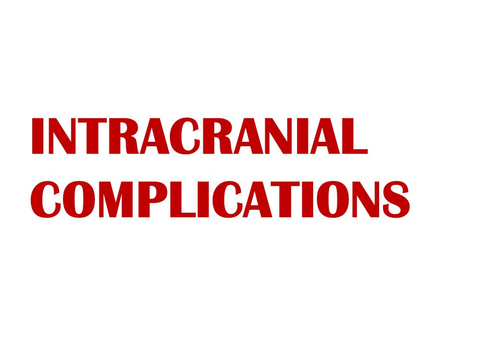 INTRACRANIAL COMPLICATIONS