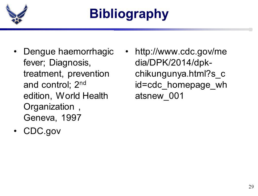 Bibliography Dengue haemorrhagic fever; Diagnosis, treatment, prevention and control; 2 nd edition, World Health Organization, Geneva, 1997 CDC.gov http://www.cdc.gov/me dia/DPK/2014/dpk- chikungunya.html?s_c id=cdc_homepage_wh atsnew_001 29
