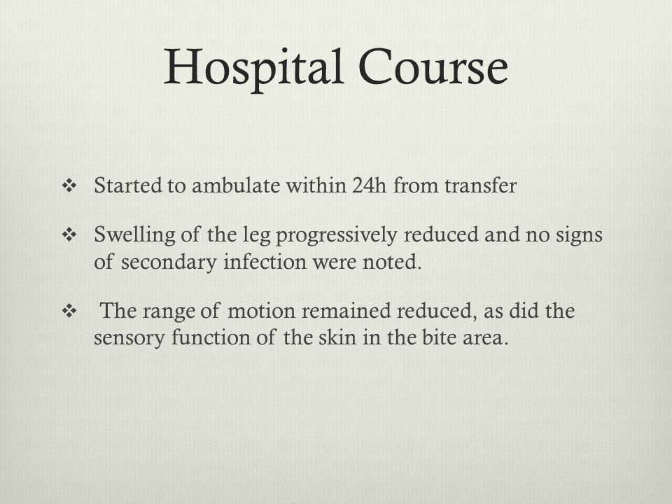 Hospital Course  Started to ambulate within 24h from transfer  Swelling of the leg progressively reduced and no signs of secondary infection were noted.