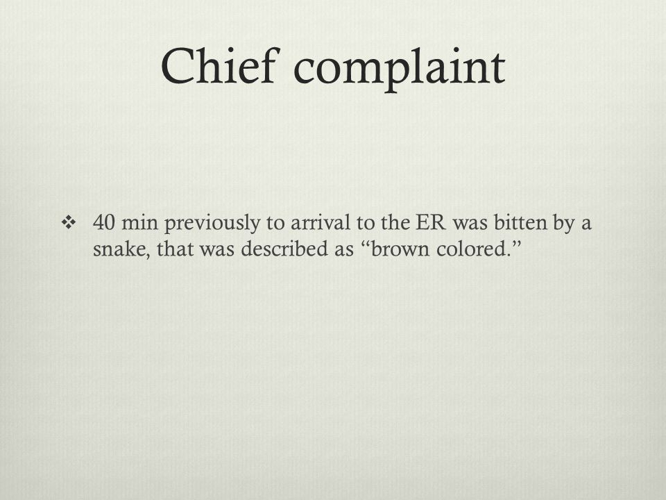 Chief complaint  40 min previously to arrival to the ER was bitten by a snake, that was described as brown colored.