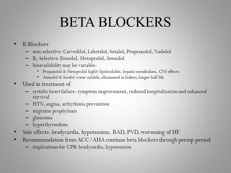 BETA BLOCKERS B-Blockers – non-selective: Carvedilol, Labetalol, Sotalol, Propranolol, Nadolol – B 1 -Selective: Esmolol, Metoprolol, Atenolol – bioav