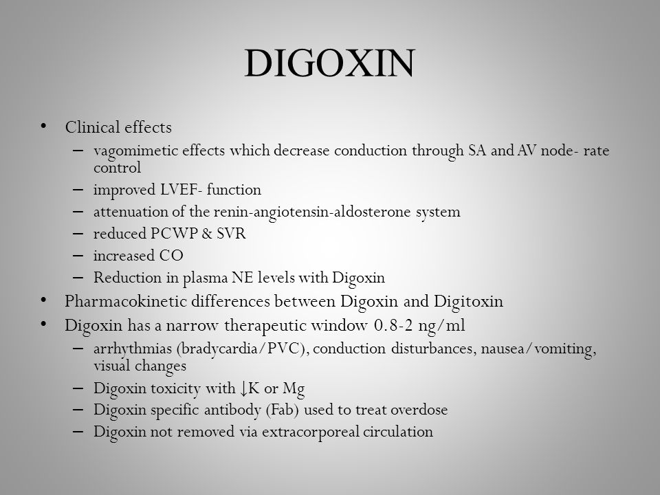 DIGOXIN Clinical effects – vagomimetic effects which decrease conduction through SA and AV node- rate control – improved LVEF- function – attenuation