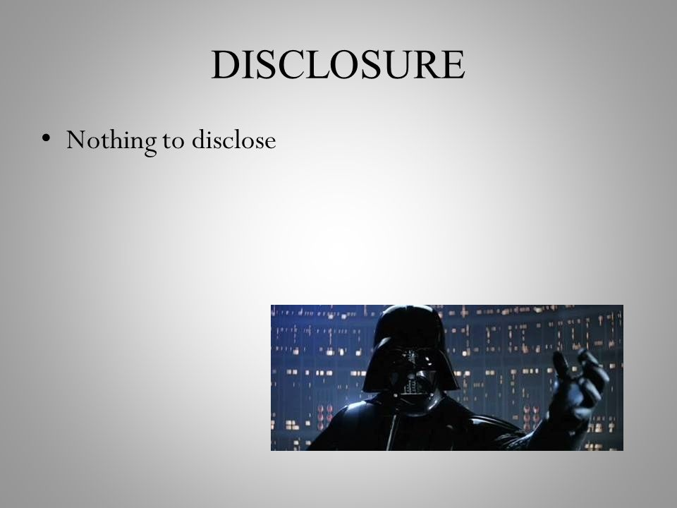 DISCLOSURE Nothing to disclose