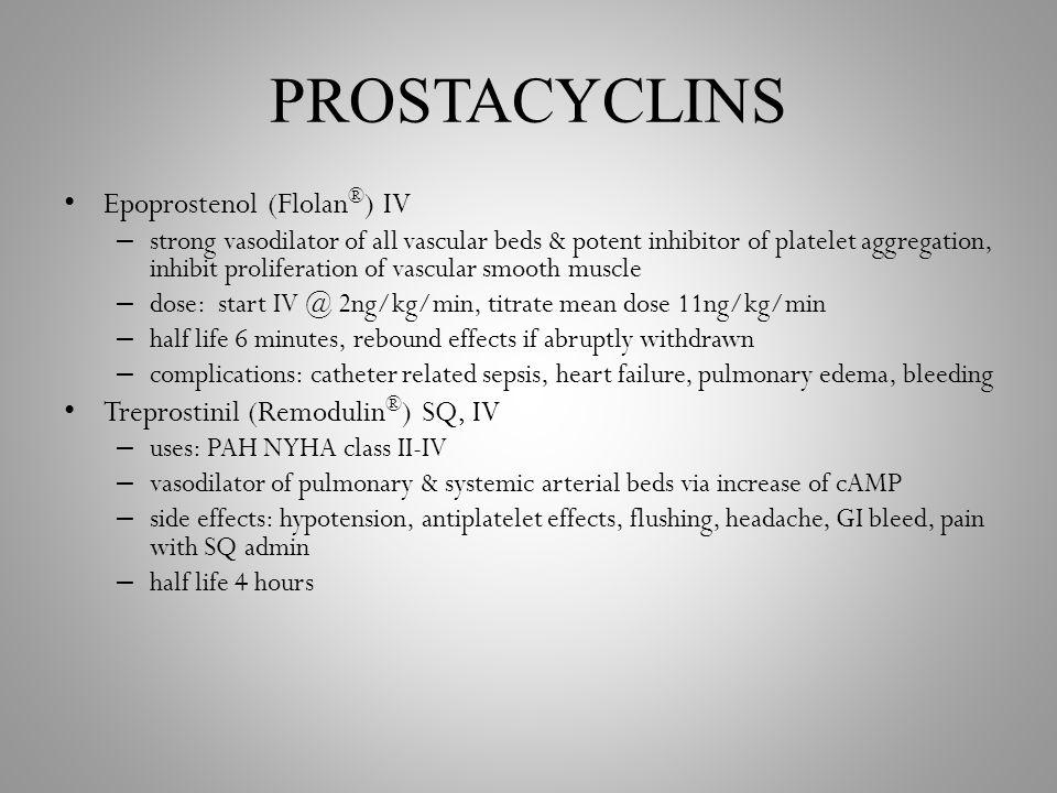 PROSTACYCLINS Epoprostenol (Flolan ® ) IV – strong vasodilator of all vascular beds & potent inhibitor of platelet aggregation, inhibit proliferation