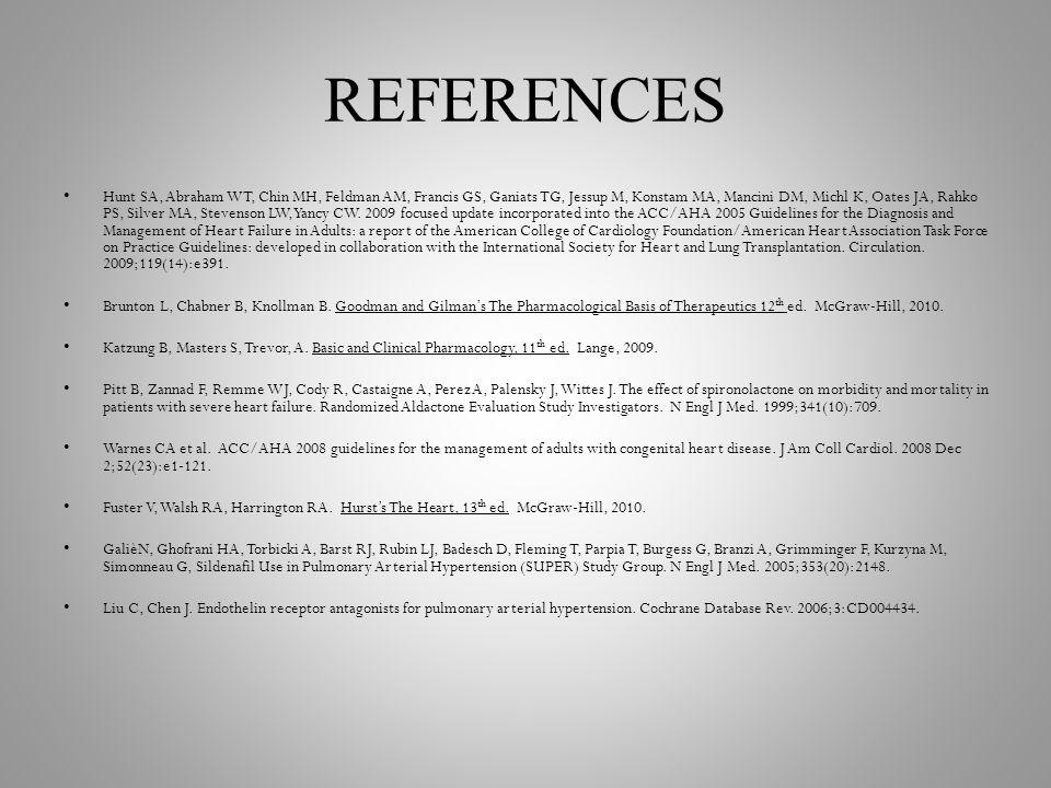 REFERENCES Hunt SA, Abraham WT, Chin MH, Feldman AM, Francis GS, Ganiats TG, Jessup M, Konstam MA, Mancini DM, Michl K, Oates JA, Rahko PS, Silver MA,