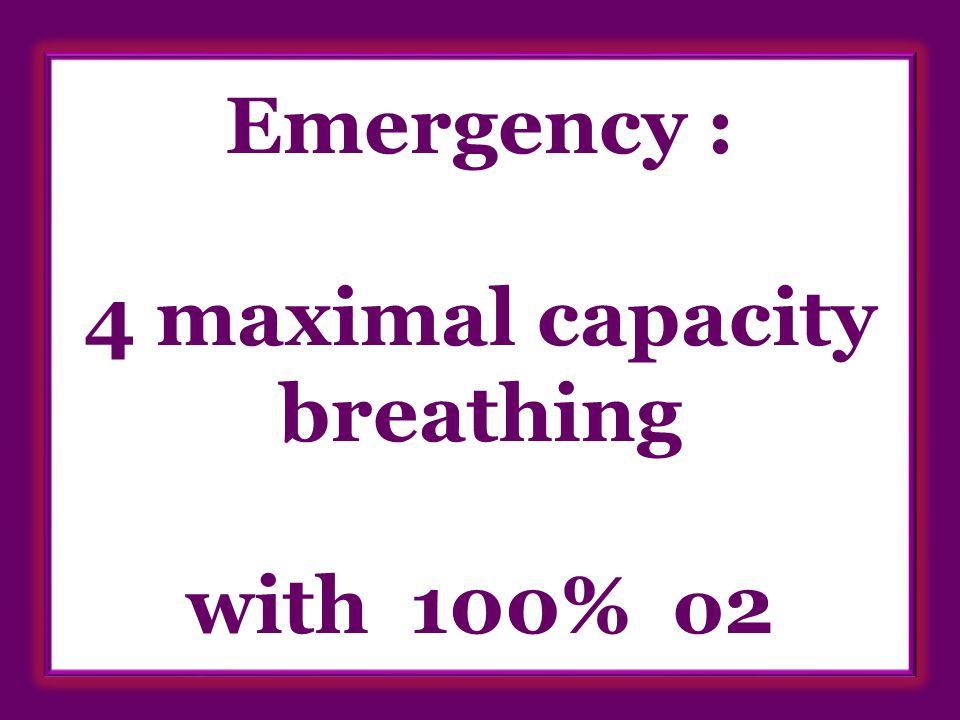 Emergency : 4 maximal capacity breathing with 100% o2