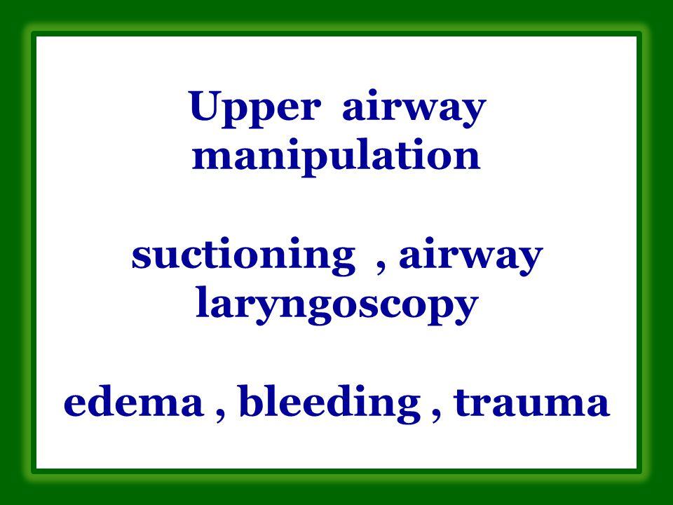 Upper airway manipulation suctioning, airway laryngoscopy edema, bleeding, trauma