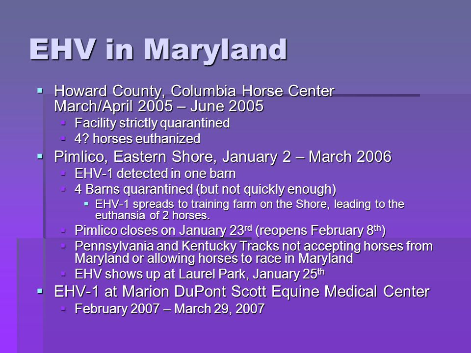 EHV in Maryland  Howard County, Columbia Horse Center March/April 2005 – June 2005  Facility strictly quarantined  4.