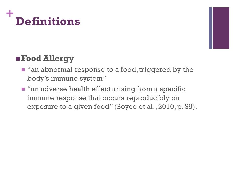 + Definitions Food Allergy an abnormal response to a food, triggered by the body's immune system an adverse health effect arising from a specific immune response that occurs reproducibly on exposure to a given food (Boyce et al., 2010, p.