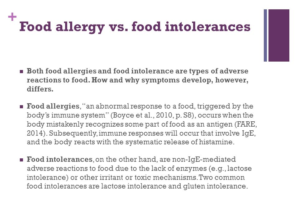 + Symptoms of food-induced allergic reactions Target organImmediate symptomsDelayed symptoms Lower respiratory Cough Chest tightness Wheezing Intercostal retractions Cough Wheezing GI (oral)Angioedema of the lips, tongue, or palate Oral pruritus Tongue swelling GI (lower)Nausea Colicky abdominal pain Vomiting Diarrhea Nausea Abdominal pain Vomiting Diarrhea Irritability and food refusal with weight loss (young children)