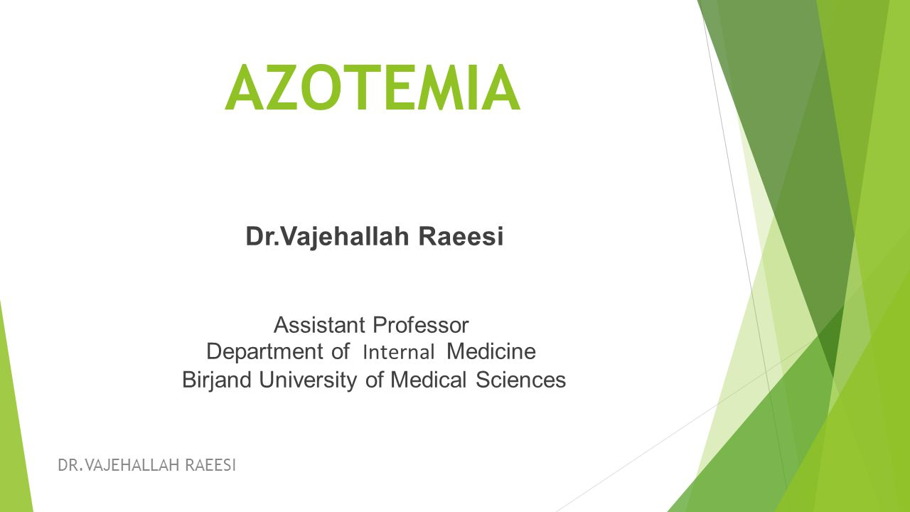 AZOTEMIA Dr.Vajehallah Raeesi Assistant Professor Department of Internal Medicine Birjand University of Medical Sciences DR.VAJEHALLAH RAEESI