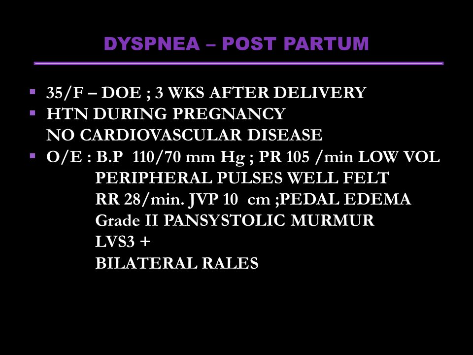 CLINICAL PRESENTATION SYMPTOMS PND DOE COUGH ORTHOPNEA CHEST PAIN ABD DISCOMFORT PALPITATION THROMBOEMBOLISM HAEMOPTYSIS SCD SIGNS CARDIOMEGALY GALLOP RHYTHM EDEMA MURMUR UNEXPLAINED SYMPTOMS HEIGHTENED SUSPICION LATENT CMP