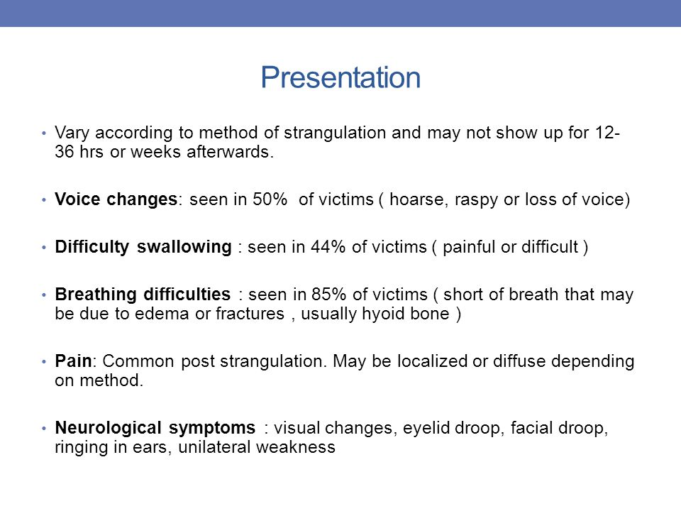 Presentation Vary according to method of strangulation and may not show up for 12- 36 hrs or weeks afterwards.