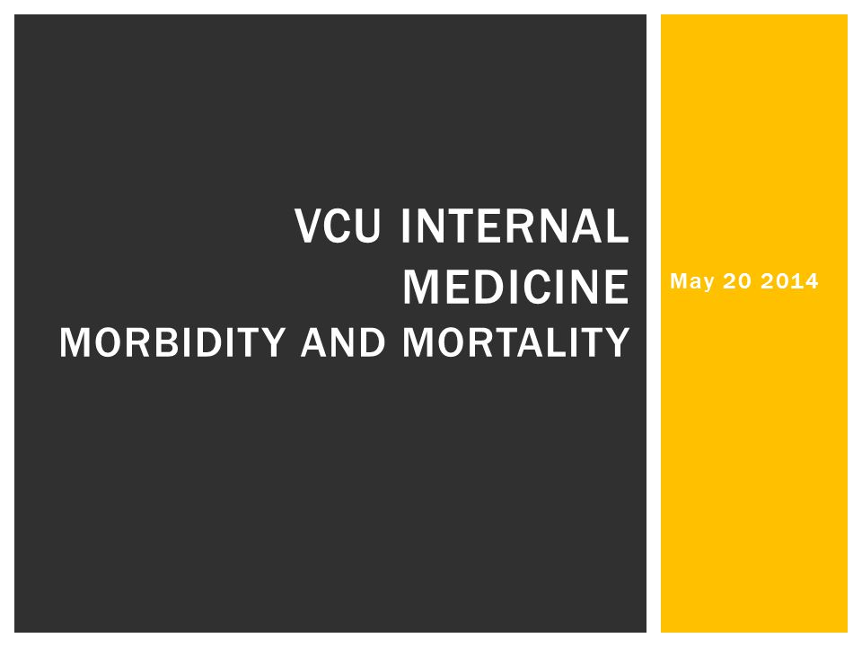 May 20 2014 VCU INTERNAL MEDICINE MORBIDITY AND MORTALITY