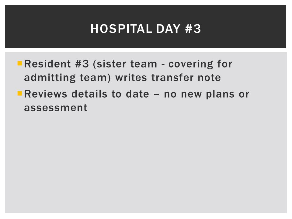  Resident #3 (sister team - covering for admitting team) writes transfer note  Reviews details to date – no new plans or assessment HOSPITAL DAY #3
