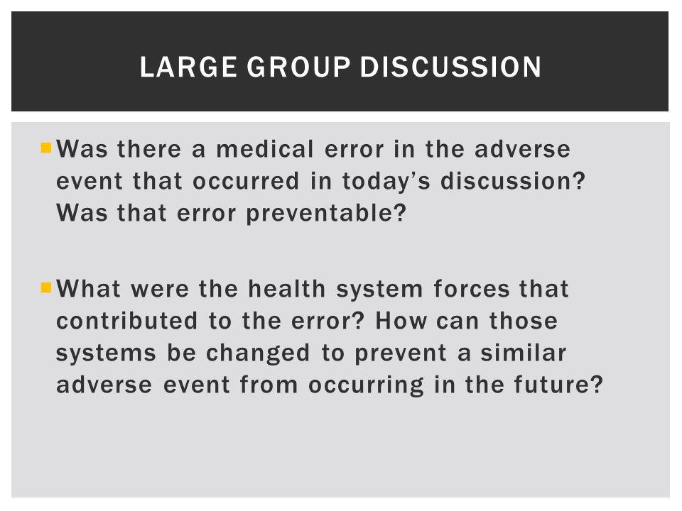 LARGE GROUP DISCUSSION  Was there a medical error in the adverse event that occurred in today's discussion.