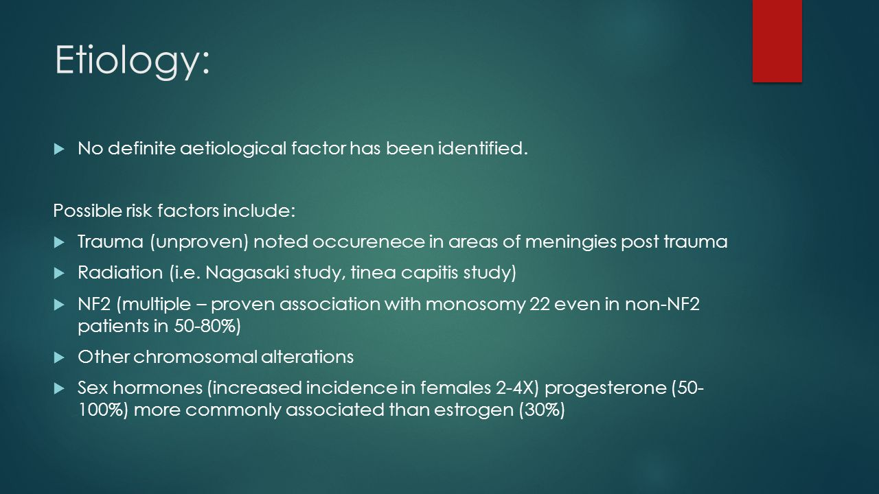 Etiology:  No definite aetiological factor has been identified. Possible risk factors include:  Trauma (unproven) noted occurenece in areas of menin