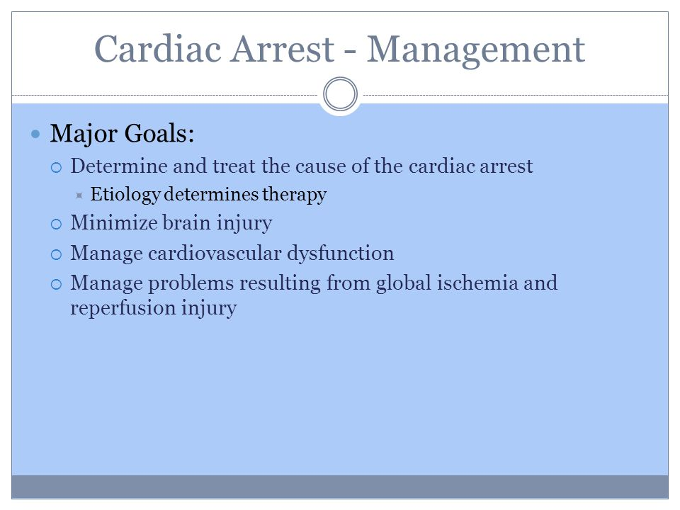 Baseline Neurological Exam Determine the likely cause, possible clinical course, and need for interventions  Neurological injury is the most common cause of death in patients with out-of-hospital cardiac arrest Consider Targeted Temperature Management for: Patients who can not follow commands or demonstrate purposeful movement